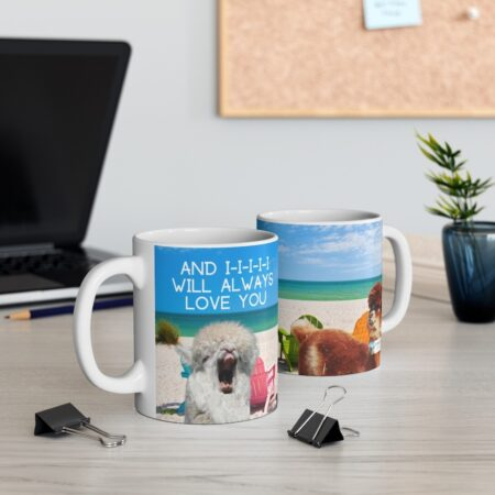 And I-i-i-i-i, Will Always Love You, 11 oz. Coffee Mug Alpaca Gift both sides on table