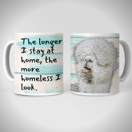 "Front and back of mug ""The longer I stay at home, the more homeless I look"""